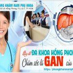 Đánh Chất Lượng Phòng Khám Bệnh Gan Hồng Phong TPHCM